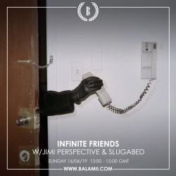 Infinite Friends w/Jimi Perspective & Slugabed 16/06/19