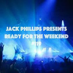 Jack Phillips Presents Ready for the Weekend #119