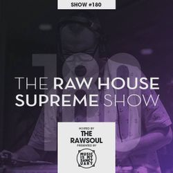 The RAW HOUSE SUPREME Show - #180 Hosted by The Rawsoul