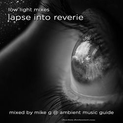 Lapse Into Reverie compiled & mixed by Mike G of Ambient Music Guide