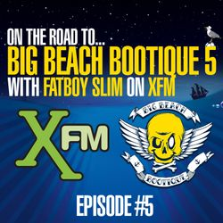 On The Road To Big Beach Bootique - Xfm Show #5 - Fatboy Slim - 28.04.12