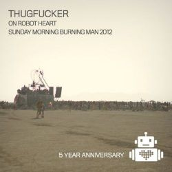 Thugfucker live from Robot Heart - Burning Man 2012