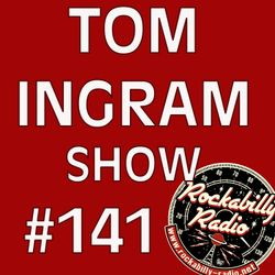 Tom Ingram Show #141 - Recorded LIVE from Rockabilly Radio October 6th 2018