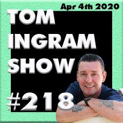 Tom Ingram Show # 218 - Apr 4th 2020