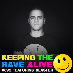 Keeping The Rave Alive Episode 395 feat. Blaster