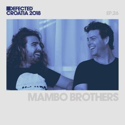 Defected Croatia Sessions - Mambo Brothers Ep.25