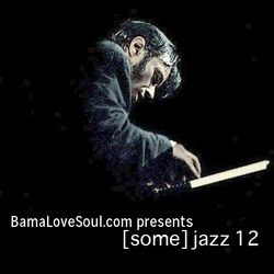 BamaLoveSoul.com presents [some] jazz 12