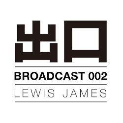 BROADCAST002: LEWIS JAMES