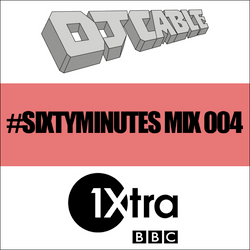 BBC 1Xtra #SixtyMinutes Mix 004