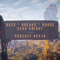 Bass, Breaks & House : Podcast (#Ep16)