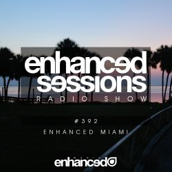 Enhanced Sessions 392 - Enhanced Miami