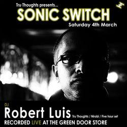 Robert Luis Sonic Switch March 4 @ Green Door Store - 5 Hour DJ Set