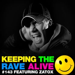 Keeping The Rave Alive Episode 143 featuring Zatox