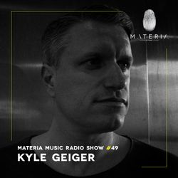 MATERIA Music Radio Show 049 with Kyle Geiger