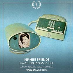 Infinite Friends w/Cazal Organism & Deft 18-02-18