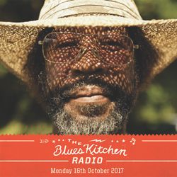 THE BLUES KITCHEN RADIO: 16 OCTOBER 2017