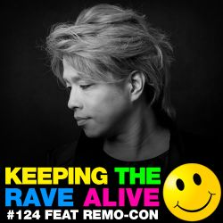 Keeping The Rave Alive Episode 124 featuring Remo-con