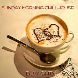 DJ Mighty - Sunday Morning Chillhouse