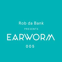 Rob da Bank presents Earworm 005 August 2015