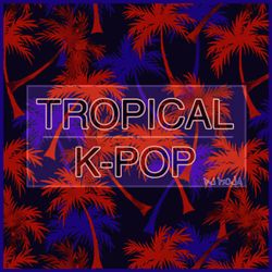 Tropical K-POP MIX