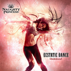 [Naughty Princess] Ecstatic Dance Oakland (Free DL)