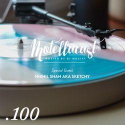 DJ MoCity - #motellacast E100 - 29-03-2017 [Special Guest: Nikhil Shah aka Sketchy]