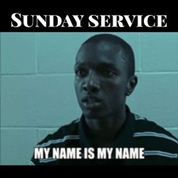 """Sunday Service  """" MY NAME IS MY NAME  """""""