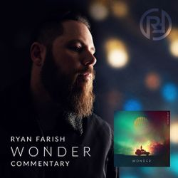 Ryan Farish Presents: Wonder Commentary