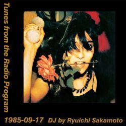 Tunes from the Radio Program, DJ by Ryuichi Sakamoto, 1985-09-17 (2019 Compile)