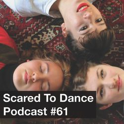 Scared To Dance Podcast #61