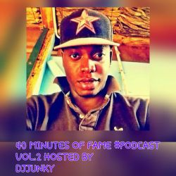 40 MINUTES OF FAME #PODCAST VOL.2 HOSTED BY DJJUNKY