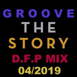 Groove The Story -D.F..P  The Story  Mix  04/2019