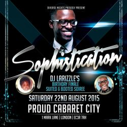 Sophistication | Larizzle's OFFICIAL 2015 Birthday Bash | Sat 22nd Aug @ Proud Cabaret City [London]