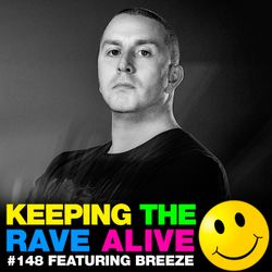 Keeping The Rave Alive Episode 148 featuring Breeze