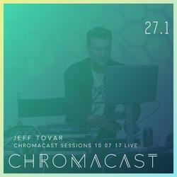Chromacast 27.1 - Jeff Tovar - Chromacast Sessions 10.07 Live