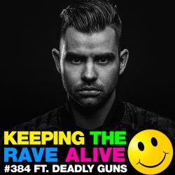 Keeping The Rave Alive Episode 384 feat. Deadly Guns
