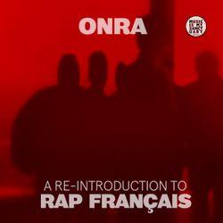 """ONRA """"A Re-Introduction to Rap Français"""""""