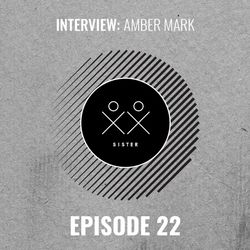 S I S T E R - Episode 22 - Amber Mark Interview