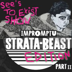 See's To Exist show - IMPROMPTU STRATA BEAST EDITION Part II - show 63 - 28/11/14