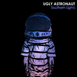 Ugly Astronaut - Southern Lights