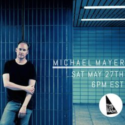 Michael Mayer @ The Lot Radio - May 27, 2017