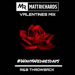 VALENTINES MIX - R&B THROWBACK #WavyWednesdays   @DJMATTRICHARDS