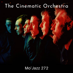 Mo'Jazz 272 - The Cinematic Orchestra Special