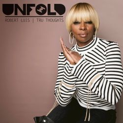 Tru Thoughts Presents Unfold 25.02.18 with Mary J Blige, Sly5thAve & EVM128