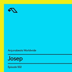 Anjunabeats Worldwide 502 with Josep
