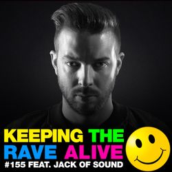 Keeping The Rave Alive Episode 155 featuring Jack of Sound