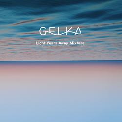 Gelka - Light Years Away Mixtape