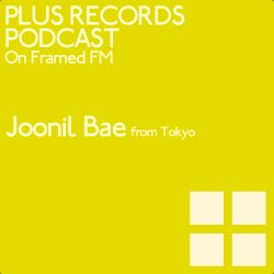 008: Joonil Bae - PLUS RECORDS PODCAST [August 22, 2014]