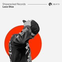 Shipwrecked Records 02: Loco Dice (BE-AT.TV)