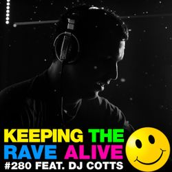 Keeping The Rave Alive Episode 280 featuring DJ Cotts